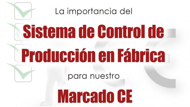 La importancia del Sistema de Control de Producción en Fábrica para nuestro Marcado CE